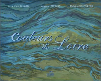 COULEURS DE LOIRE - Jacqueline BAYARD, Jacques LEFEBVRE, Thérèse RAUTUREAU