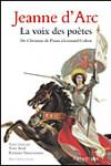 Jeanne d'Arc, la voix des poètes : de Christine de Pizan à Léonard Cohen : anthologie