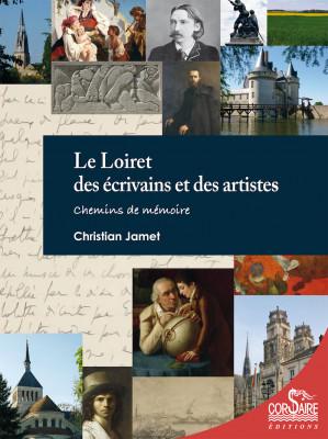 LE LOIRET DES ECRIVAINS ET DES ARTISTES - Christian JAMET