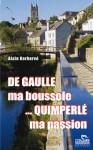 DE GAULLE MA BOUSSOLE, QUIMPERLÉ MA PASSION - Alain KERHERVÉ