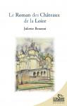 LE ROMAN DES CHÂTEAUX DE LA LOIRE - Juliette BENZONI