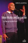 MES MOTS ONT LA PAROLE, le slam qui raconte la vie  - Marcel GOUDEAU