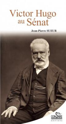 VICTOR HUGO AU SENAT - Jean-Pierre SUEUR