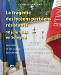 LA TRAGÉDIE DES LYCÉENS PARISIENS RÉSISTANTS, 10 JUIN 1944 EN SOLOGNE - Georges JOUMAS