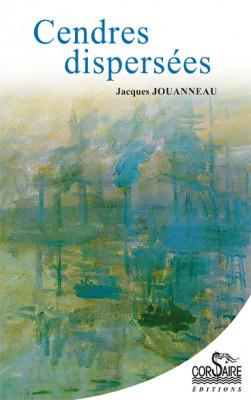 CENDRES DISPERSÉES - Jacques JOUANNEAU