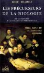 LES PRÉCURSEURS DE LA BIOLOGIE, de l'anatomie à la biologie expérimentale - Robert DELAVAULT