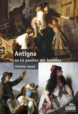 ANTIGNA OU LA PASSION DES HUMBLES - Christian JAMET