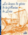 LES HEURES DE GLOIRE DE LA MARINE DE LOIRE - Jacques POIRIER