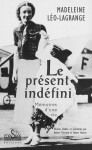 LE PRÉSENT INDÉFINI, Mémoires d'une vie - Madeleine Léo-Lagrange