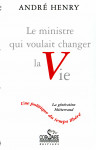 LE MINISTRE QUI VOULAIT CHANGER LA VIE - ANDRÉ HENRY